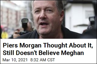 Piers Morgan: After Reflection, 'I Still Don't' Believe Meghan