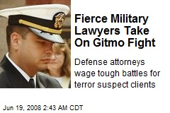 Fierce Military Lawyers Take On Gitmo Fight