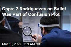 Cops: 2 Rodriguezes on Ballot Was Part of Confusion Plot