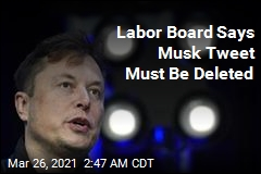 Labor Board Says Musk Tweet Must Be Deleted