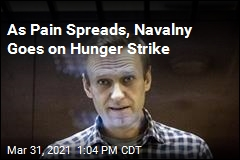 As Pain Spreads, Navalny Goes on Hunger Strike