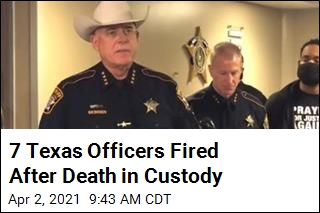 7 Texas Officers Fired After Death in Custody