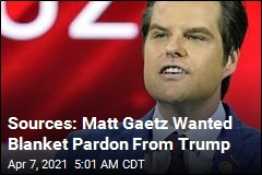 Matt Gaetz Asked Trump for a Pre-Emptive Pardon: Sources