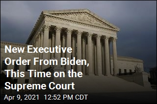 New Executive Order From Biden, This Time on the Supreme Court