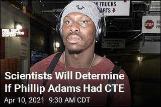 Scientists Will Determine If Phillip Adams Had CTE