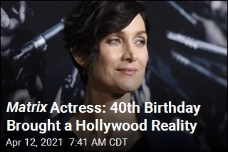 Matrix Actress: 40th Birthday Brought a Hollywood Reality