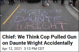Chief: We Think Cop Pulled Gun on Daunte Wright Accidentally
