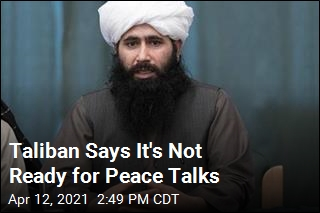 Taliban Says It's Not Ready for Peace Talks