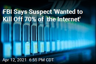 FBI Says Suspect 'Wanted to Kill Off 70% of the Internet'