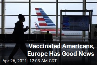 Vaccinated Americans, Europe Has Good News