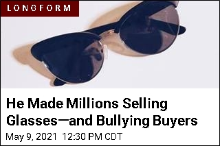 He Made Millions Selling Glasses—and Bullying Buyers