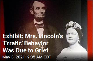Exhibit: Mrs. Lincoln's 'Erratic' Behavior Was Due to Grief