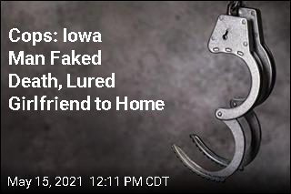 Cops: Iowa Man Faked Death, Lured Girlfriend to Home