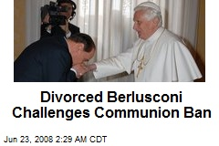 Divorced Berlusconi Challenges Communion Ban