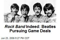 Rock Band Indeed: Beatles Pursuing Game Deals
