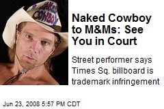 Naked Cowboy to M&Ms: See You in Court