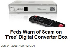 Feds Warn of Scam on 'Free' Digital Converter Box