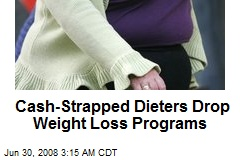 Cash-Strapped Dieters Drop Weight Loss Programs