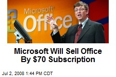 Microsoft Will Sell Office By $70 Subscription