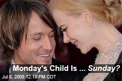 Monday's Child Is ... Sunday?