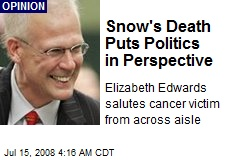 Snow's Death Puts Politics in Perspective