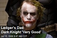 Ledger's Dad: Dark Knight 'Very Good'