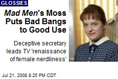 Mad Men 's Moss Puts Bad Bangs to Good Use