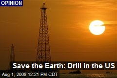 Save the Earth: Drill in the US