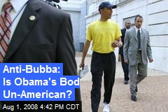 Anti-Bubba: Is Obama's Bod Un-American?
