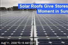 Solar Roofs Give Stores Moment in Sun