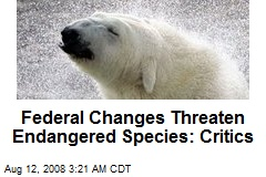 Federal Changes Threaten Endangered Species: Critics