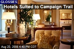Hotels Suited to Campaign Trail