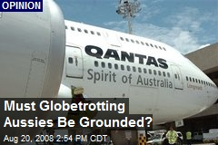 Must Globetrotting Aussies Be Grounded?
