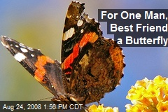 For One Man, Best Friend a Butterfly