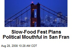 Slow-Food Fest Plans Political Mouthful in San Fran