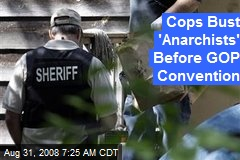 Cops Bust 'Anarchists' Before GOP Convention