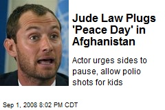 Jude Law Plugs 'Peace Day' in Afghanistan