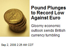 Pound Plunges to Record Low Against Euro
