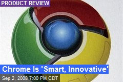 Chrome Is 'Smart, Innovative'