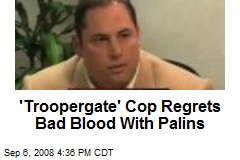 'Troopergate' Cop Regrets Bad Blood With Palins