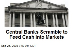 Central Banks Scramble to Feed Cash Into Markets