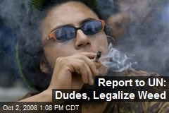 Report to UN: Dudes, Legalize Weed