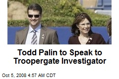 Todd Palin to Speak to Troopergate Investigator