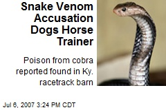Snake Venom Accusation Dogs Horse Trainer