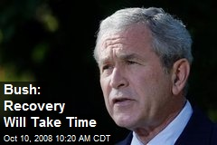 Bush: Recovery Will Take Time
