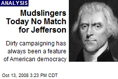 Mudslingers Today No Match for Jefferson