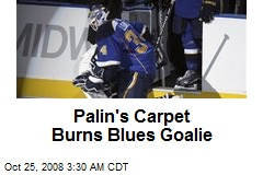 Palin's Carpet Burns Blues Goalie