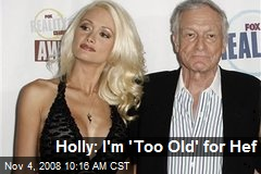 Holly: I'm 'Too Old' for Hef