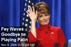 Fey Waves Goodbye to Playing Palin
