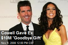 Cowell Gave Ex $10M 'Goodbye Gift'